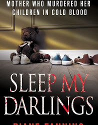 Sleep My Darlings: The True Story of a Mother Who Murdered Her Children in Cold Blood